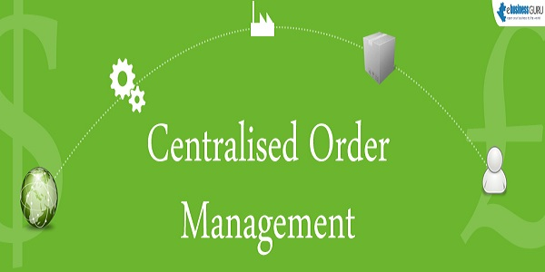 What a Central Order Process System Can Do for You