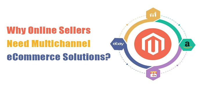 Why-Online-Sellers-Need-Multichannel-eCommerce-Solutions