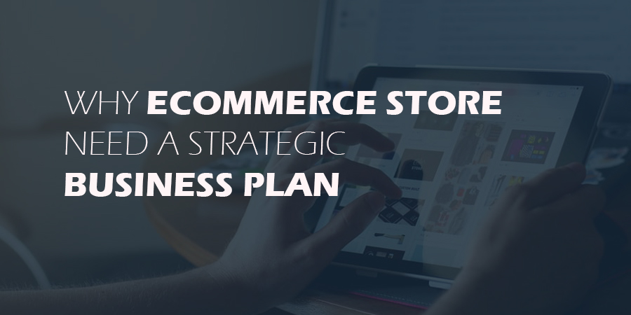 Why-eCommerce-Store-Need-a-Strategic-Business-Plan
