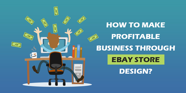 How-To-Make-Profitable-Business-Through-eBay-Store-Design