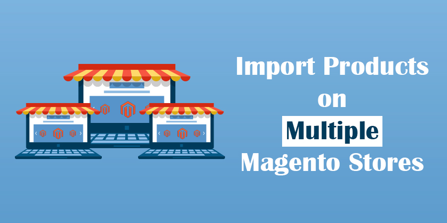 Import-Products-with-the-Same-SKU-on-Multiple-Magento-Stores