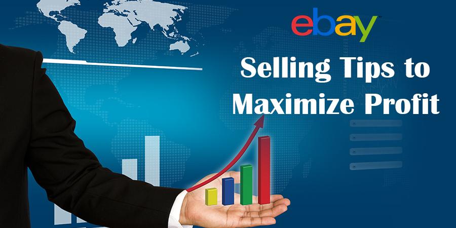 eBay Selling Tips to Maximize Profits