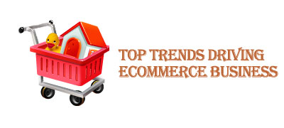 Top Trends Driving eCommerce Business