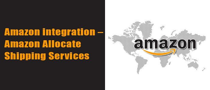 Amazon integration – Amazon Allocate Shipping Services | Ebusiness Guru