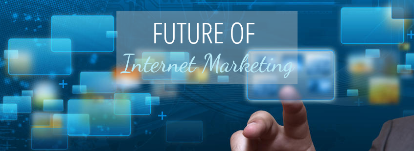 The Future of internet Marketing