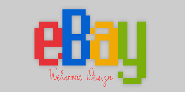 Want To Sell Online Easily Go for a Professional eBay Webstore Design