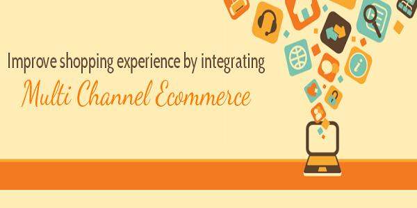 Improve Your Shopping Experience by Integrating Multi-Channel Ecommerce