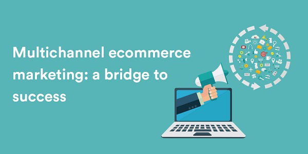 Multichannel-ecommerce-marketing-a-bridge-to-success