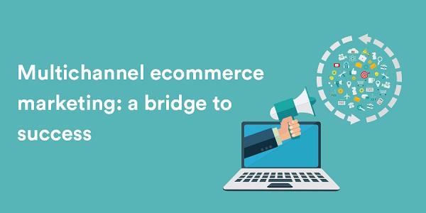 Multichannel-ecommerce-marketing-a-bridge-to-success