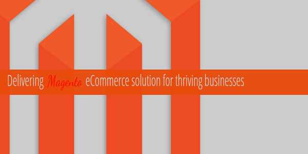 Delivering Magento eCommerce solution for thriving businesses