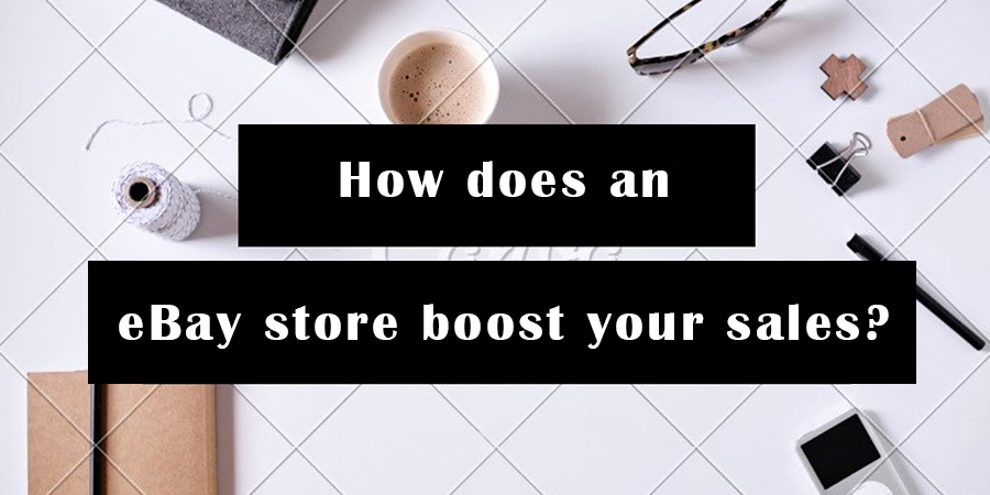 How-does-an-eBay-store-boost-your-sales