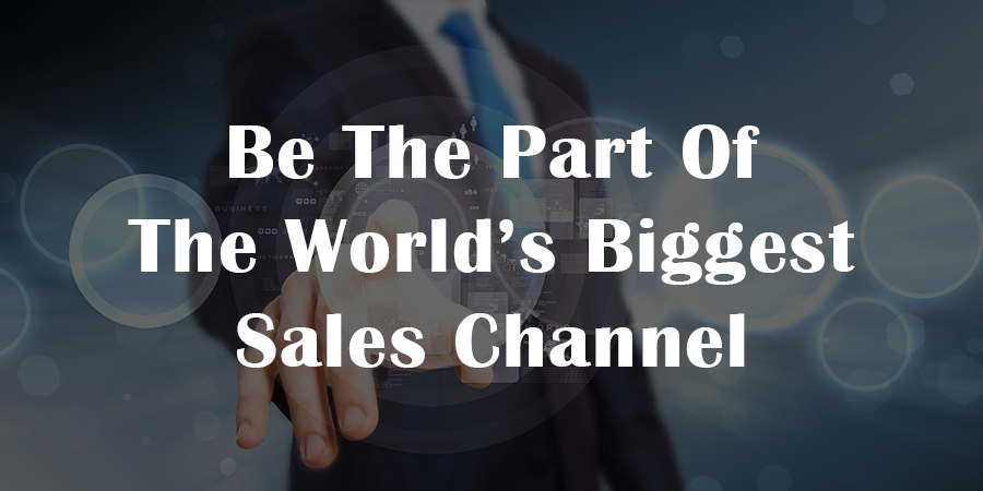 Be-The-Part-Of-The-World's-Biggest-Sales-Channel