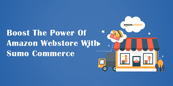 Boost the Power of Amazon Webstore with Sumo Commerce