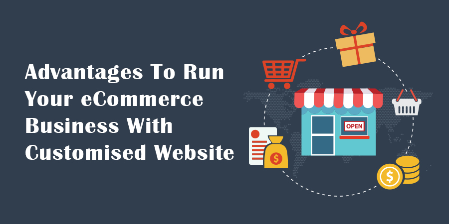 Advantages-To-Run-Your-eCommerce-Business-With-Customised-Websit