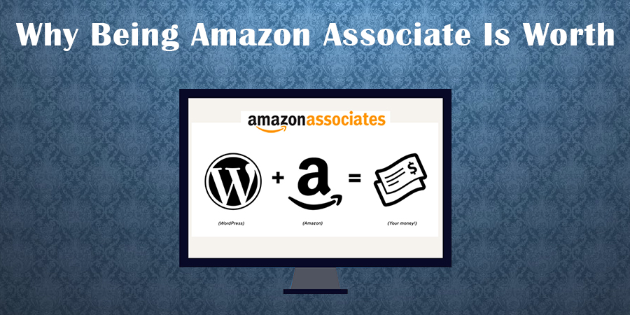 Why-Being-Amazon-Associate-Is-Worth