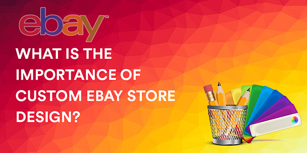 What is the Importance of Custom eBay Store Design