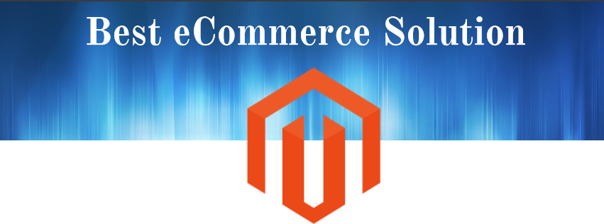 Magento - Best ecommerce solution