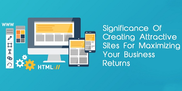 Significance-Of-Creating-Attractive-Sites-For-Maximizing-Your-Bu