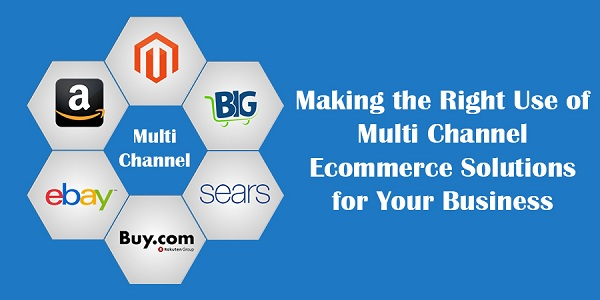 Making-the-Right-Use-of-Multi-Channel-Ecommerce-Solutions-for-Yo